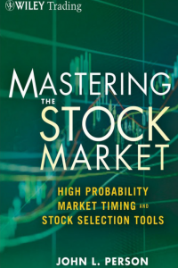 Mastering the Stock Market High Probability Market Timing and Stock Selection Tools