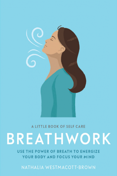 Breathwork Use The Power Of Breath To Energise Your Body And Focus Your Mind