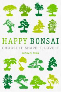 Happy Bonsai Choose it, Shape it, Love it