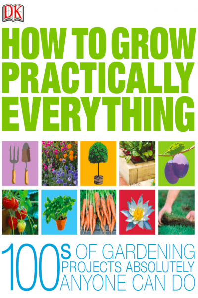 How to Grow Practically Everything
