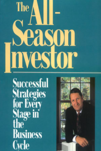 The All Season Investor Successful Strategies for Every Stage in the Business Cycle