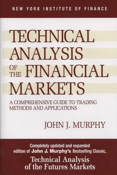 Technical Analysis of the Financial Markets A Comprehensive Guide to Trading Methods and Applications