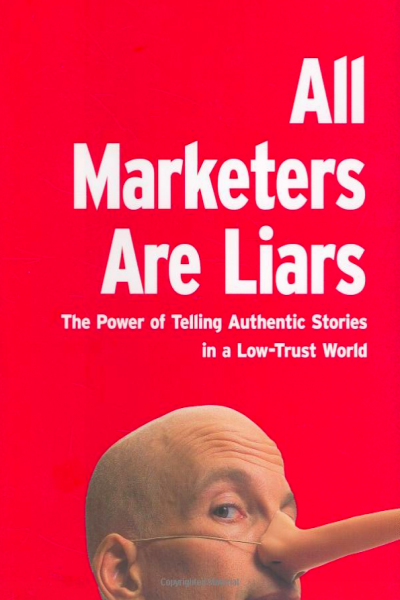All Marketers are Liars The Power of Telling Authentic Stories in a Low-Trust World