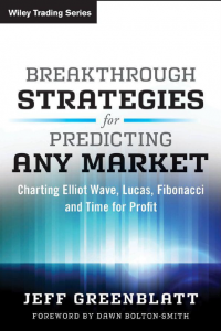 BreakThrough Strategies for Predicting Any Market Charting Elliot Wave Lucas Fibonacci and Time for Profit