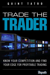 Trade the Trader Know Your Competition and Find Your Edge for Profitable Trading