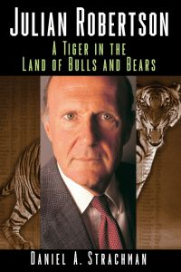 Julian Robertson A Tiger in the Land of Bulls and Bears