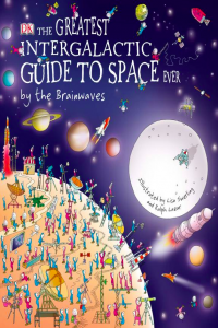 The Greatest Intergalactic Guide to Space Ever by the Brainwaves
