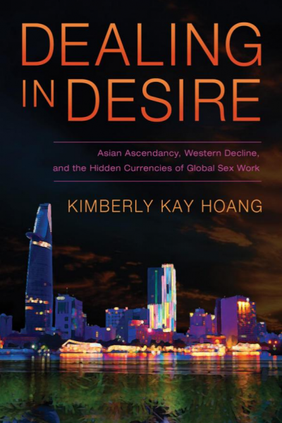 Dealing in Desire Asian Ascendancy, Western Decline, and the Hidden Currencies of Global Sex Work Kimberly Kay Hoang
