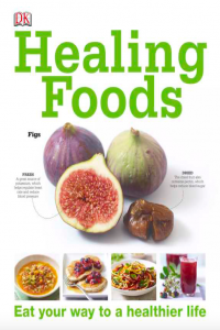 Healing Foods Eat your way to a healthier life