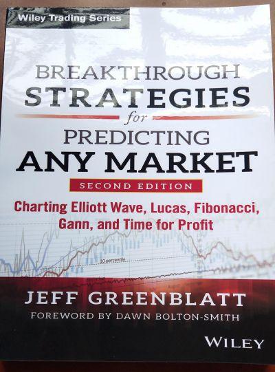 Breakthrough Strategies for Predicting Any Market Charting Elliott Wave, Lucas, Fibonacci, Gann, and Time for Profit Second Edition Jeff Greenblatt