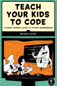 Teach Your Kids to Code Parent Friendly Guide to Python Programming